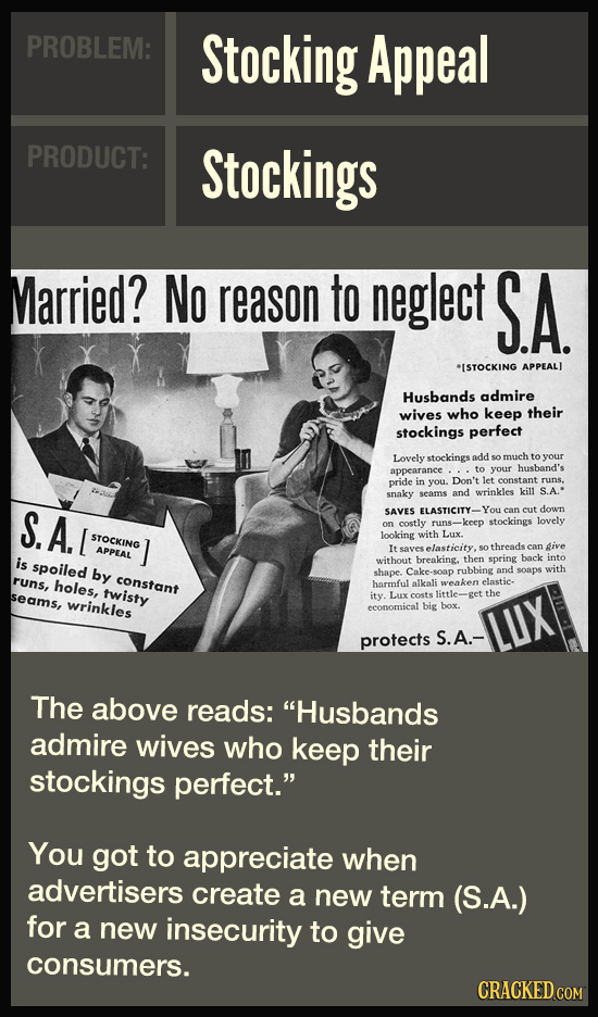 PROBLEM: Stocking Appeal PRODUCT: Stockings Married? No reason to neglect SA. ISTOCKING APPEALJ Husbands admire wives who keep their stockings perfect