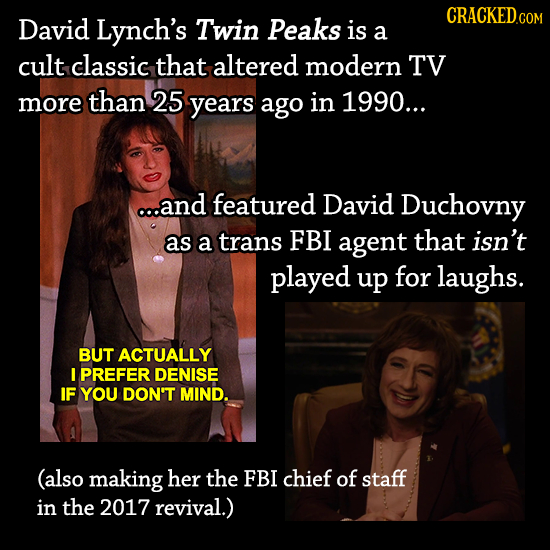 CRACKEDc David Lynch's Twin Peaks is a cult classic that altered modern TV more than 25 years ago in 1990... co.and featured David Duchovny as a trans