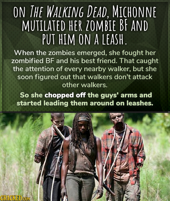 ON THE WALKING DEAD, MICHONNE MUTILATED HER ZOMBIE BF AND PUT HIM ON A LEASH. When the zombies emerged, she fought her zombified BF and his best frien
