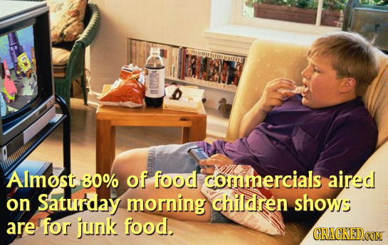 Almost 80% of food commercials aired on Saturday morning children shows are for junk food. CRACKEDCON