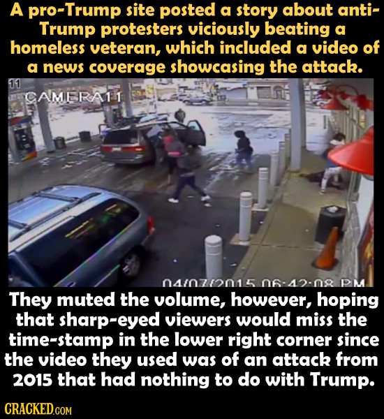 A Trump site posted a story about anti- Trump protesters viciously beating a homeless veteran, which included a video of a news coverage showcasing th