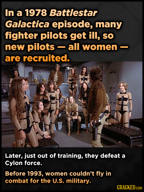 In a 1978 Battlestar Galactica episode, many fighter pilots get ill, SO new pilots all women- are recruited. Later, just out of training, they defeat
