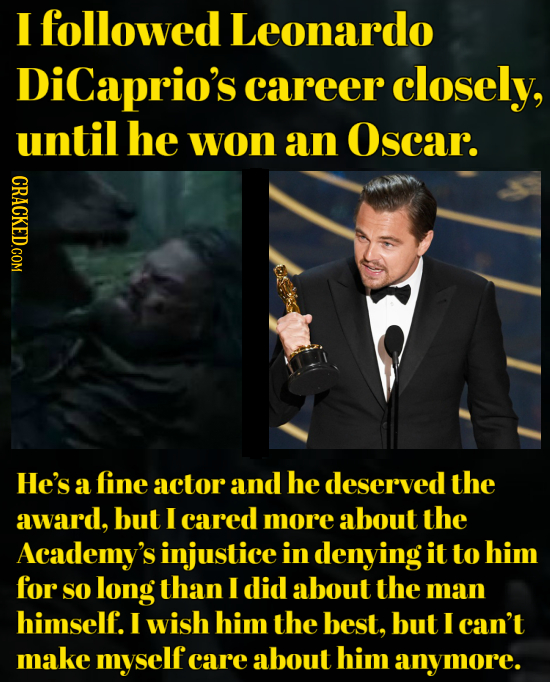 IE followed Leonardo DiCaprio's career closely, until he won an Oscar. CRACKED.COM He's a fine actor and he deserved the award, but E cared more about