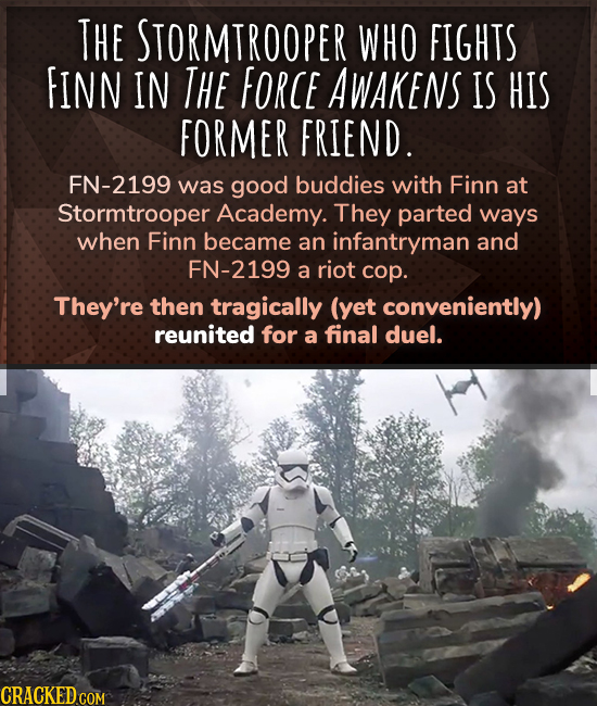 THE STORMTROOPER WHO FIGHTS FINN IN THe FORCE AWAKENS IS HIS FORMER FRIEND. FN-2199 was good buddies with Finn at Stormtrooper Academy. They parted wa