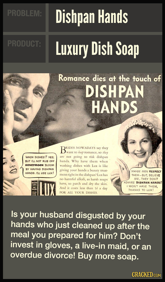 PROBLEM: Dishpan Hands PRODUCT: Luxury Dish Soap Romance dies at the touch of DISHPAN HANDS B DRIDES NOWADAY'S say they want to keep romance, so tbey