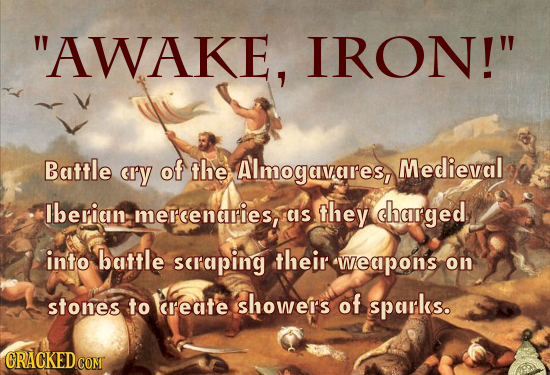 AWAKE, IRON! Battle cy of the Almogavares, Medieval lberian mercenaries, CS they charged into battle scraping their 'weapons on stones to CIedte ish