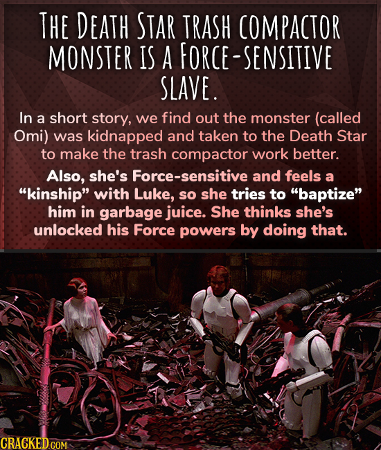 THE DEATH STAR TRASH COMPACTOR MONSTER IS A ORCE-SENSITIVE SLAVE. In a short story, we find out the monster (called Omi) was kidnapped and taken to th