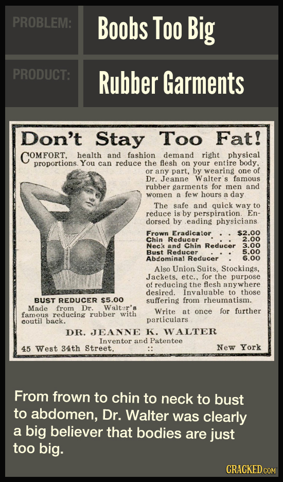 PROBLEM: Boobs Too Big PRODUCT: Rubber Garments Don't Stay Too Fat! COMFORT health and fashion demand right physical proportions. You can reduce the f