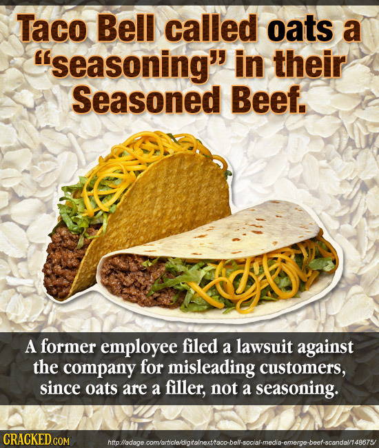 Taco Bell called oats a seasoning in their Seasoned Beef. A former employee filed a lawsuit against the company for misleading customers, since oats