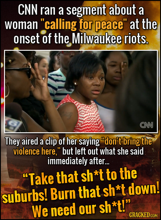 CNN ran a segment about a woman calling for peace at the onset of the Milwaukee riots. CN They aired a clip of her saying don't bring the violence