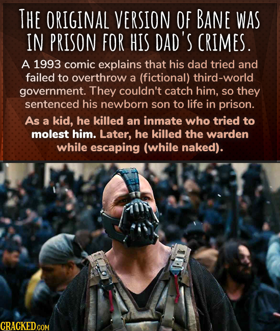 THE ORIGINAL VERSION OF BANE WAS IN PRISON FOR HIS DAD'S CRIMES. A 1993 comic explains that his dad tried and failed to overthrow a (fictional) third-