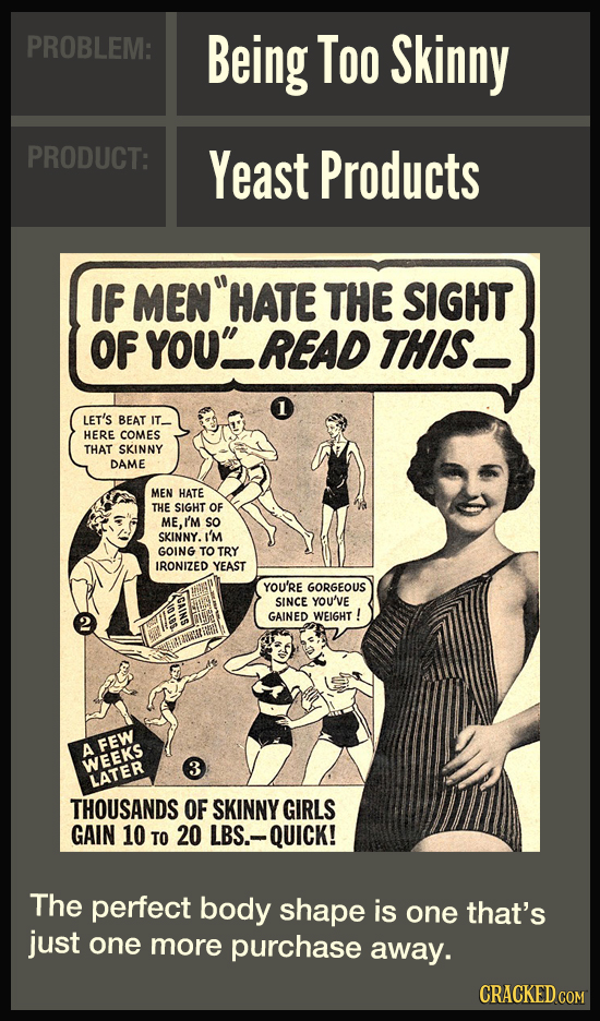 PROBLEM: Being Too Skinny PRODUCT: Yeast Products IF MEN HATE THE SIGHT OF YOU' READ THIS LET'S BEAT IT_ HERE COMES THAT SKINNY DAME MEN HATE THE SIG