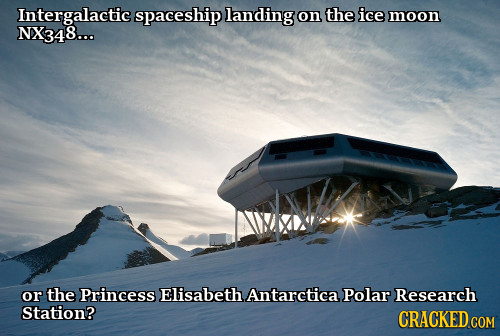 Intergalactic spaceship landing on the ice moon NX348... or the Princess ELisabeth Antarctica Polar Research Station? CRACKED COM