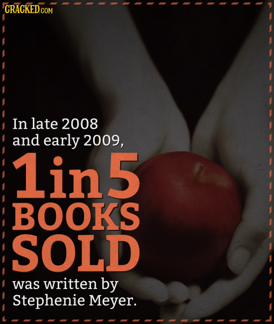 In late 2008 and early 2009, 1in5 BOOKS SOLD was written by Stephenie Meyer.