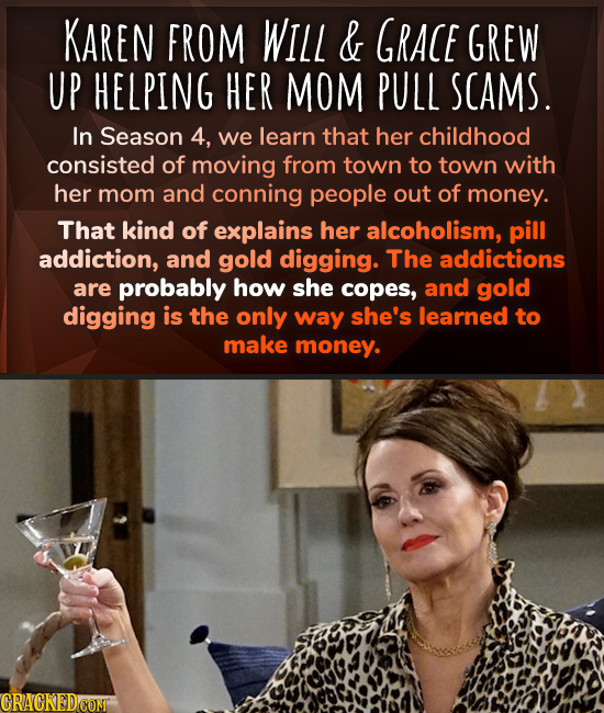 KAREN FROM WILL & GRACE GREW UP HELPING HER MOM PULL SCAMS. In Season 4, we learn that her childhood consisted of moving from town to town with her mo