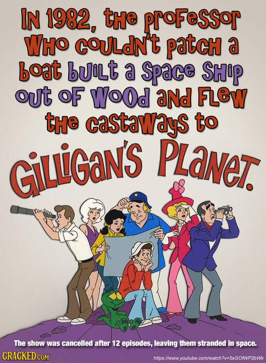 IN 1982, tHe PrOFeSSor WHO COULdN't patcH a boat buiLt a Space SHiP out OF Wood aNd FLEW tHe castaways to GiliGaNs PLanet. The show was cancelled afte