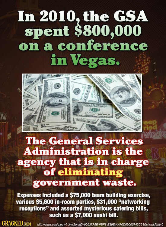 In 2010, the GSA spent $800, 000 on a conference in Vegas. be 4806T051 Jo eep ried wimkie The General Services Administration is the ER agency that is