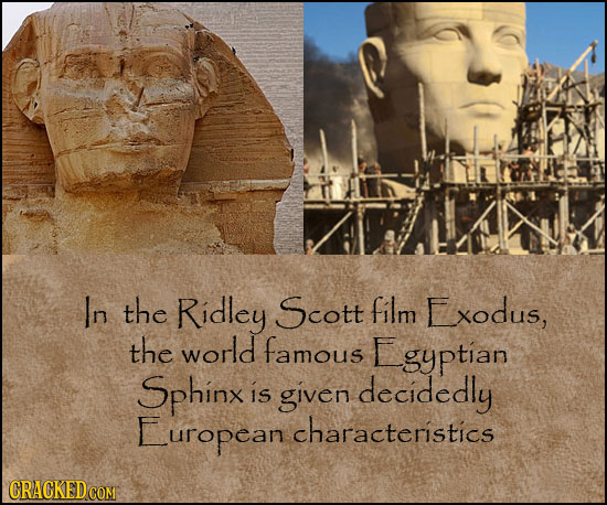 In the Ridley Scott film Exodus, the world famous Egyptian Sphinx is given decidedly uropean characteristics