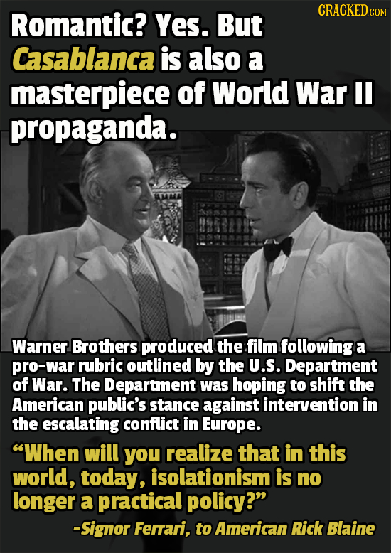 Romantic? Yes. But Casablanca is also a masterpiece of World War I propaganda. Warner Brothers produced the film following a pro-war rubric outlined b