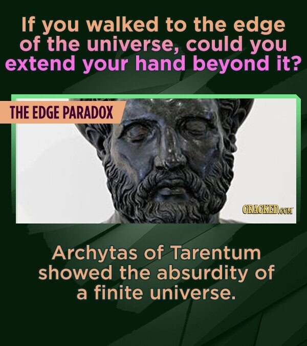 If you walked to the edge of the universe, could you extend your hand beyond it? THE EDGE PARADOX CRACKEDCON Archytas of Tarentum showed the absurdity