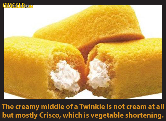 GRAGKEDrOM OON The creamy middle of a Twinkie is not cream at all but mostly Crisco, which is vegetable shortening.