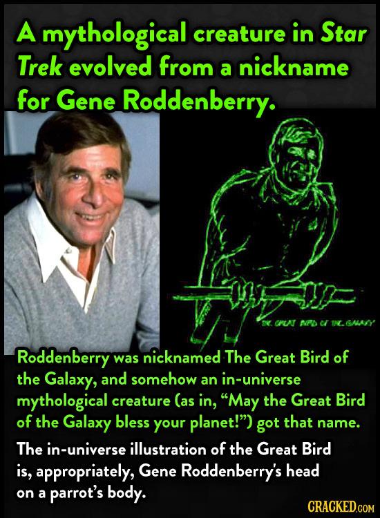 A mythological creature in Star Trek evolved from nickname a for Gene Roddenberry. r NPD SALN' Roddenberry was nicknamed The Great Bird of the Galaxy,