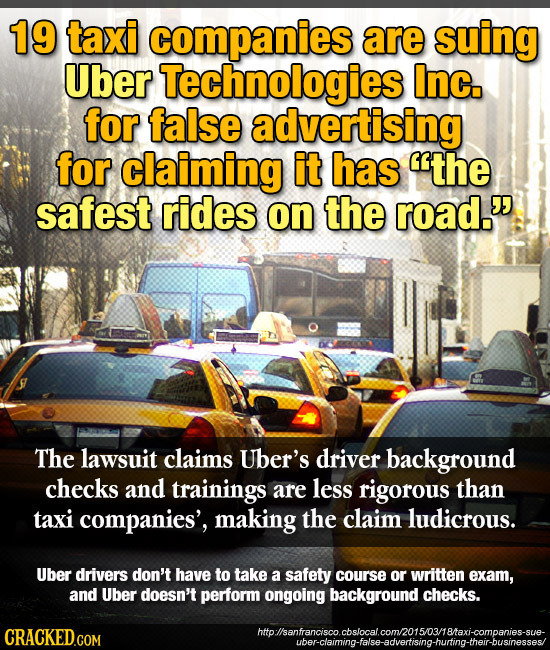 19 taxi companies are suing Uber Technologies Inc. for false advertising for claiming it has the safest rides on the road. The lawsuit claims Uber's