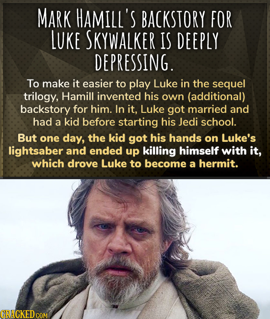 MARK HAMILL'S BACKSTORY FOR LUKE SKYWALKER IS DEEPLY DEPRESSING. To make it easier to play Luke in the sequel trilogy, Hamill invented his own (additi