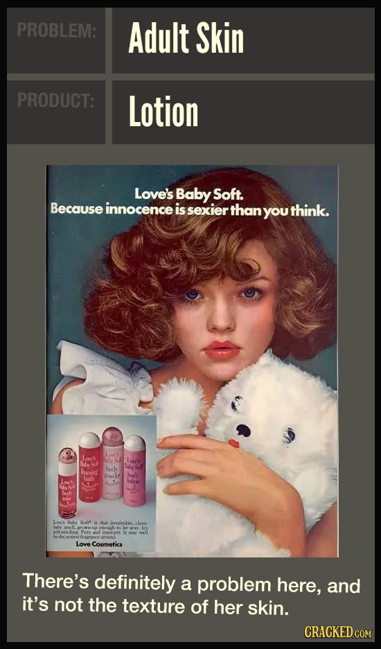PROBLEM: Adult Skin PRODUCT: Lotion Love's Baby Soft. Because innocence is sexier than you think. Larc's Lanes Lm Ab both Eesid Iilt Doait Less bx ot