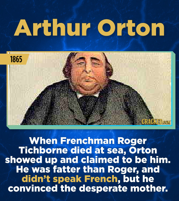 15 Stunning Frauds That Somehow Took People In - When Frenchman Roger Trichborne died at sea, Orton showed up and claimed to be him. He was fatter tha