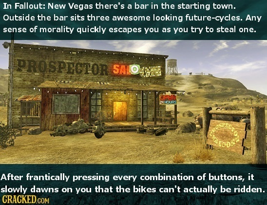 In Fallout: New Vegas there's a bar in the starting town. Outside the bar sits three awesome looking future-cycles. Any sense of morality quickly esca