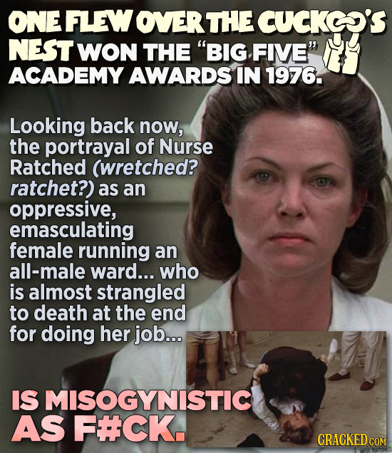ONE FLEW OVERTHE CUCKE'S NEST 'WON THE BIG FIVE ACADEMY AWARDS IN 1976. Looking back now, the portrayal of Nurse Ratched (wretched? ratchet?) as an