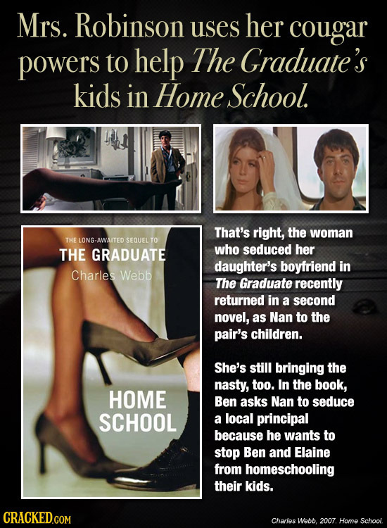 Mrs. Robinson her uses cougar powers to help The Graduate's kids in Home School. That's right, the woman THE LONG-AWAITED SEQUEL TO THE GRADUATE who s