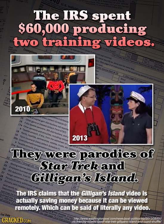 The IRS spent $60,000 producing two training videos. Exemptions T 2010 15 Other 16 Futly 17a Other 2013 They were parodies of Star Trek and Gilligan's