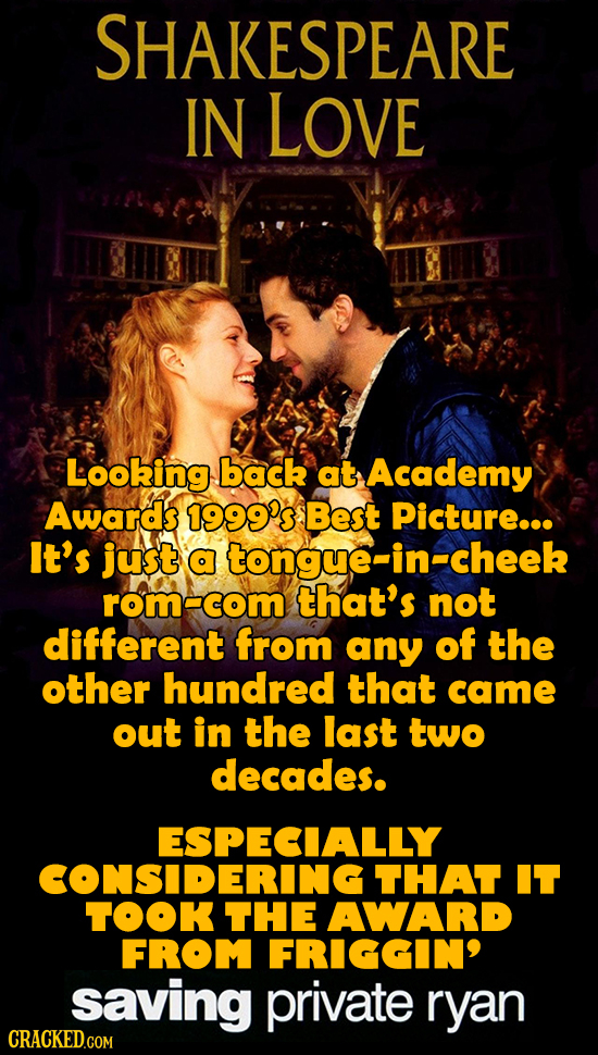SHAKESPEARE IN LOVE Looking back at Academy Awards 1999s Best Picture... It's just a tongue-in-cheek rom-com that's not different from any of the othe
