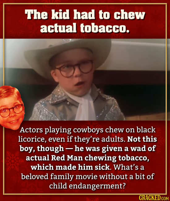 The kid had to chew actual tobacco. Actors playing cowboys chew on black licorice, even if they're adults. Not this boy, though -- he was given a wad