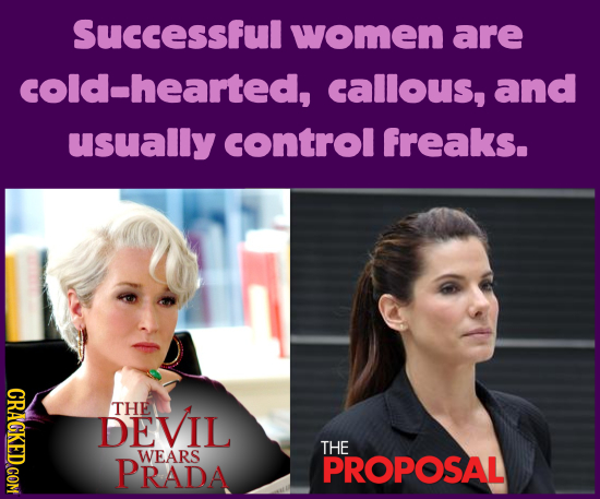 Successful women are cold-hearted, callous, and usually control freaks. CRAGKEDCOM DEVIL THE THE PRADA WEARS PROPOSAL