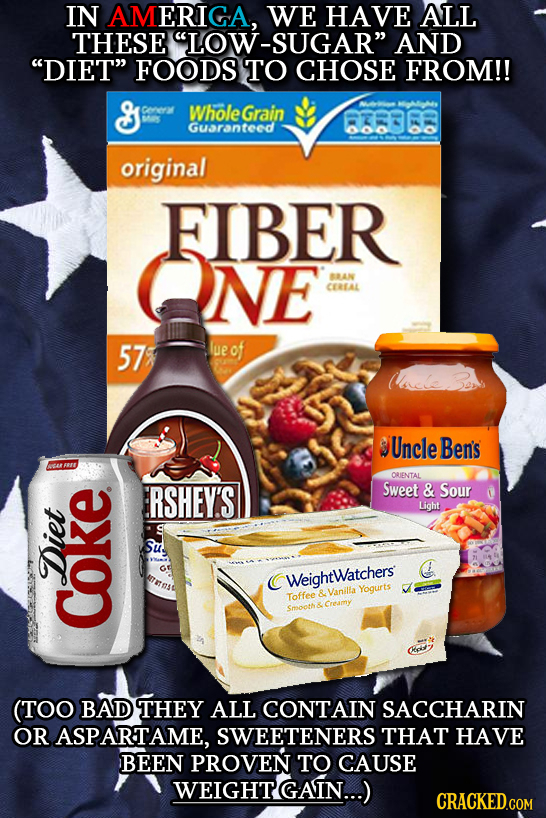 IN AMERICA, WE HAVE ALL THESE LOW-SUGAR AND DIET FOODS TO CHOSE FROM!! corne2y WholeGrain hles 6368 Guaranteed original FIBER NE BRAN CERLAL 57 lu