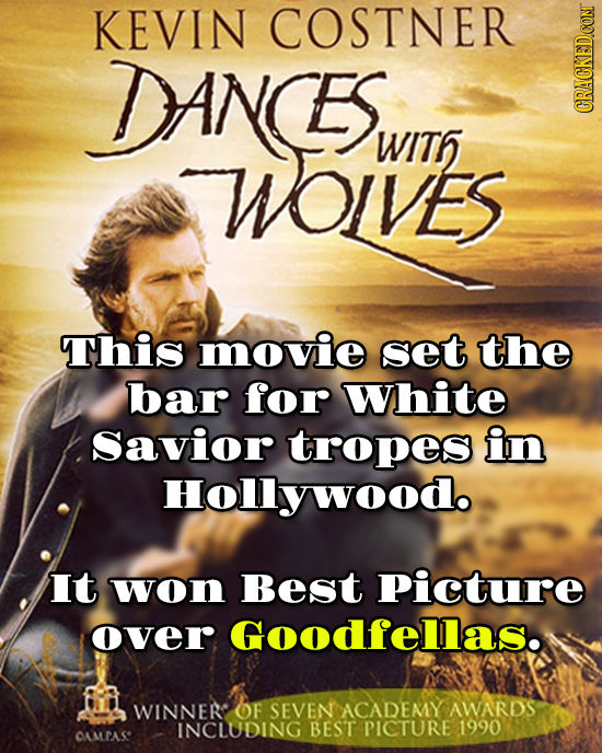 KEVIN COSTNER DANCES WOIVES WIT6 GRn This movie set the bar for White Savior tropes in Hollywoodo It won Best Picture over Goodfellas. WINNER OF SEVEN