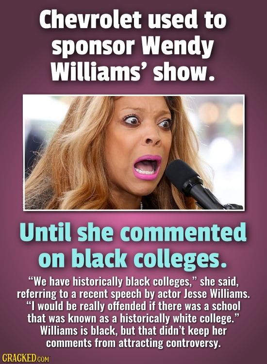 Chevrolet used to sponsor Wendy Williams' show. Until she commented on black colleges. We have historically black colleges, she said, referring to a