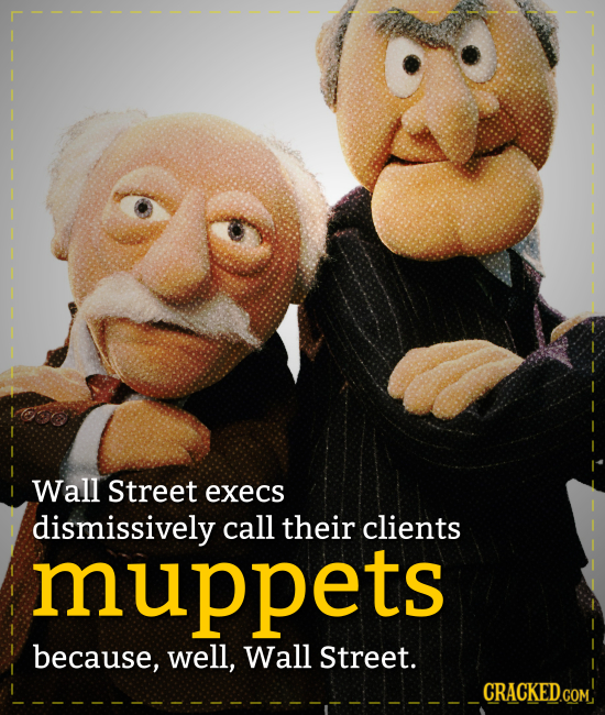 Wall Street execs dismissively call their clients muppets because, well, Wall Street. CRACKEDCON