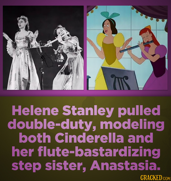 Helene Stanley pulled double-duty modeling both Cinderella and her flute- -bastardizing step sister, Anastasia.
