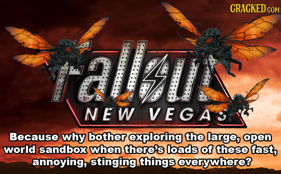 CRACKED COM Falu NEW VEGAS Because why bother exploring the large, open world sandbox when there's loads of these fast, annoying, stinging things ever
