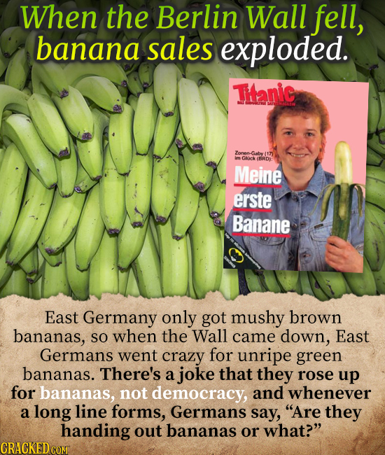 When the Berlin Wall fell, banana sales exploded. Ttanic Zonen -Gaby (17) im Ghick (BRD): Meine erste Banane East Germany only got mushy brown bananas