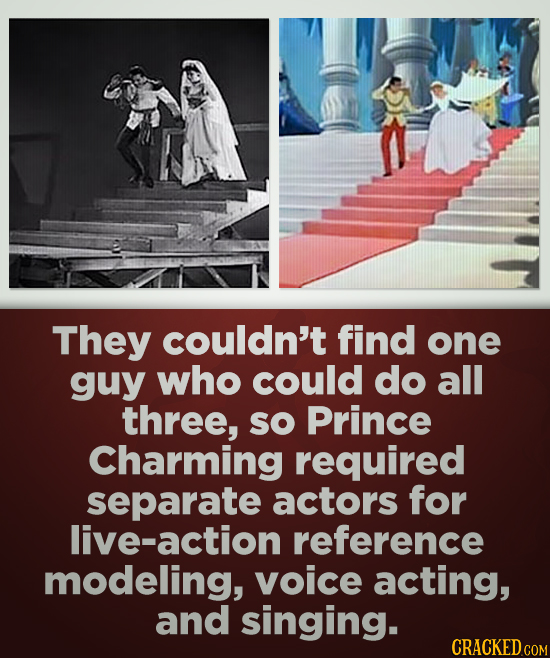 They couldn't find one guy who could do all three, SO Prince Charming required separate actors for live-action reference modeling, voice acting, and s
