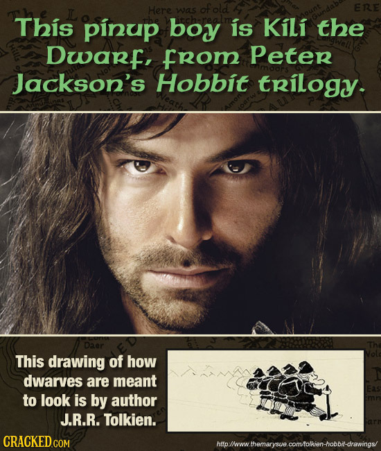 Here ERE was This pinup boy is Kili the Dwarf, from Peter Jackson's Hobbit trilogy Daer This drawing of how dwarves are meant to look is by author J.R