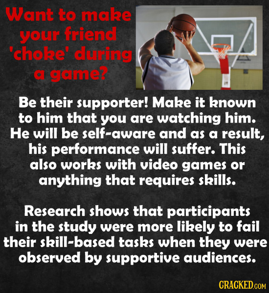 Want to make your friend 'cholze during a game? Be their supporter! Make it known to him that you are watching him. He will be self-aware and as a res