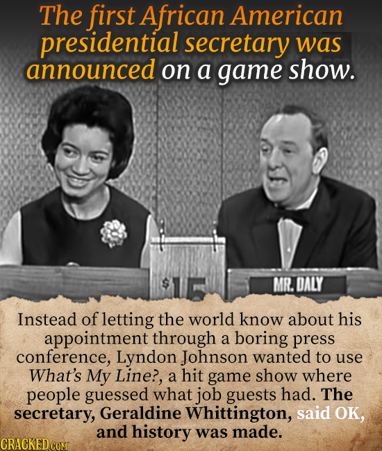 The first African American presidential secretary wAS announced on a game show. MR. DALY Instead of letting the world know about his appointment throu