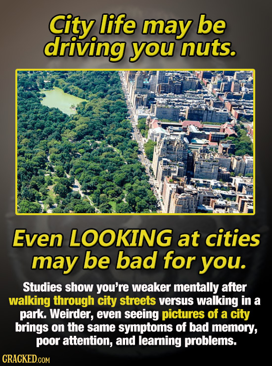 City life may be driving you nuts. Even LOOKING at cities may be bad for you. Studies show you're weaker mentally after walking through city streets v