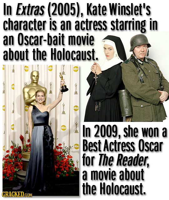 In Extras (2005), Kate Winslet's character is an actress starring in an Oscar-bait movie about the Holocaust. In 2009, she won a Best Actress Oscar fo
